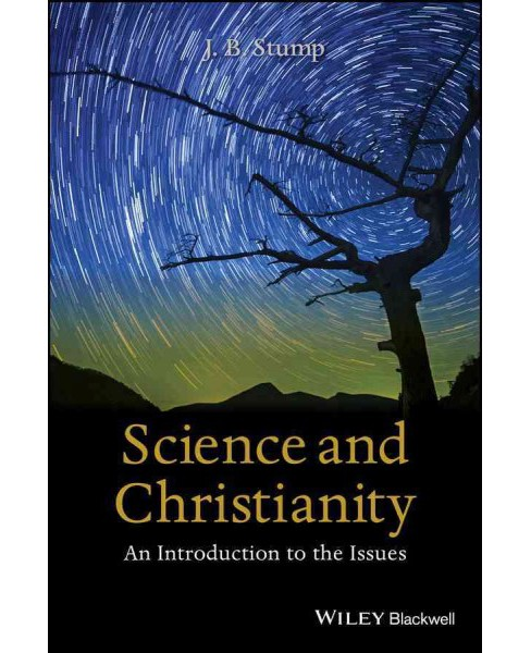 Science and Christianity : An Introduction to the Issues (Paperback) (J. B. Stump) - image 1 of 1