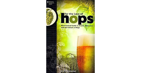For the Love of Hops : The Practical Guide to Aroma, Bitterness and the Culture of Hops (Paperback) - image 1 of 1