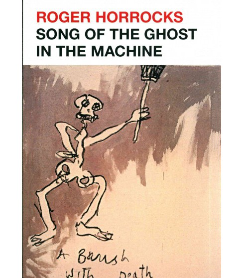 Song of the Ghost in the Machine (Paperback) (Roger Horrocks) - image 1 of 1