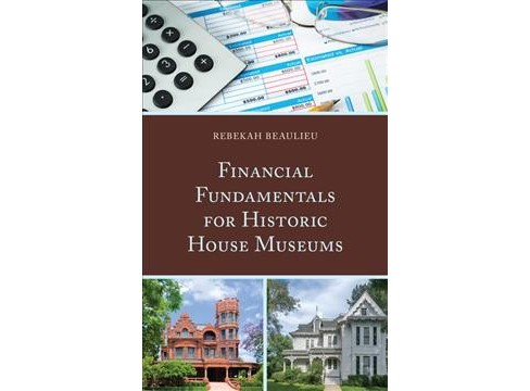 Financial Fundamentals for Historic House Museums (Paperback) (Rebekah Beaulieu) - image 1 of 1