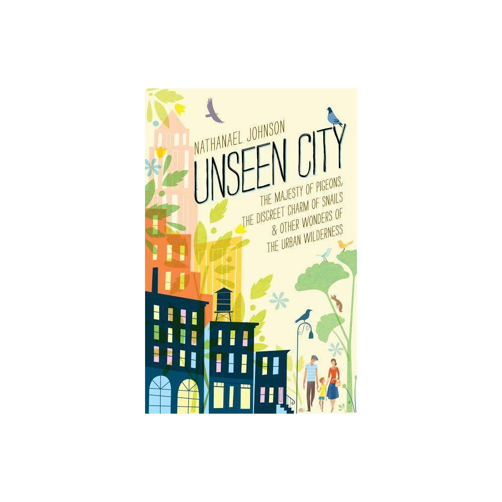 Unseen City By Nathanael Johnson Hardcover