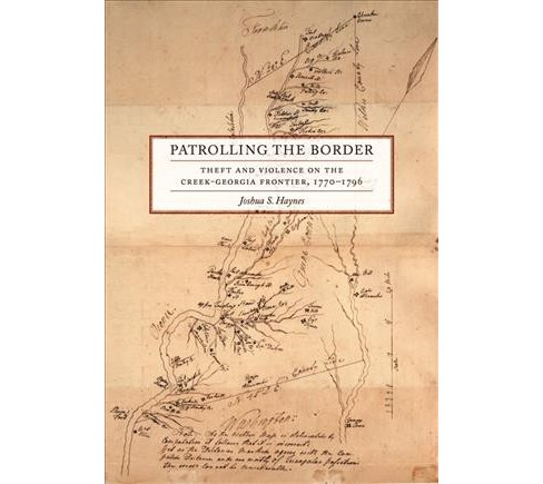 Patrolling the Border : Theft and Violence on the Creek-Georgia Frontier, 1770–1796 -  (Hardcover) - image 1 of 1