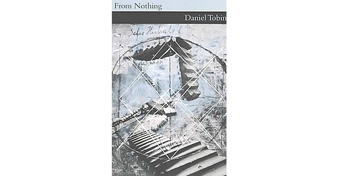 From Nothing (Paperback) (Daniel Tobin) - image 1 of 1