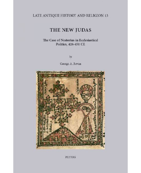 New Judas : The Case of Nestorius in Ecclesiastical Politics, 428-451 Ce (Hardcover) (George. A. Bevan) - image 1 of 1