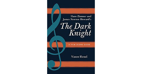 Hans Zimmer and James Newton Howard's The Dark Knight : A Film Score Guide (Paperback) (Vasco Hexel) - image 1 of 1