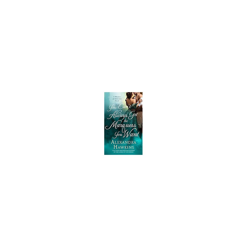 You Can't Always Get the Marquess You Wa ( Masters of Seduction) (Paperback) by Alexandra Hawkins