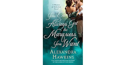 You Can't Always Get the Marquess You Wa ( Masters of Seduction) (Paperback) by Alexandra Hawkins - image 1 of 1