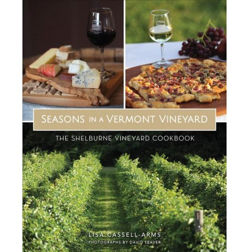 Seasons in a Vermont Vineyard : The Shelburne Vineyard Cookbook (Paperback) (Lisa Cassell-arms) - image 1 of 1