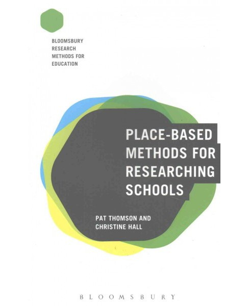 Place-Based Methods for Researching Schools (Paperback) (Pat Thomson & Christine Hall) - image 1 of 1