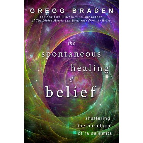 The Spontaneous Healing of Belief - by  Gregg Braden (Paperback) - image 1 of 1