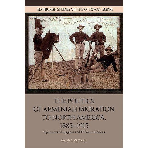 The Politics of Armenian Migration to North America, 1885-1915 - by  David Gutman (Hardcover) - image 1 of 1