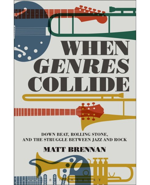 When Genres Collide : Down Beat, Rolling Stone, and the Struggle Between Jazz and Rock (Paperback) (Matt - image 1 of 1