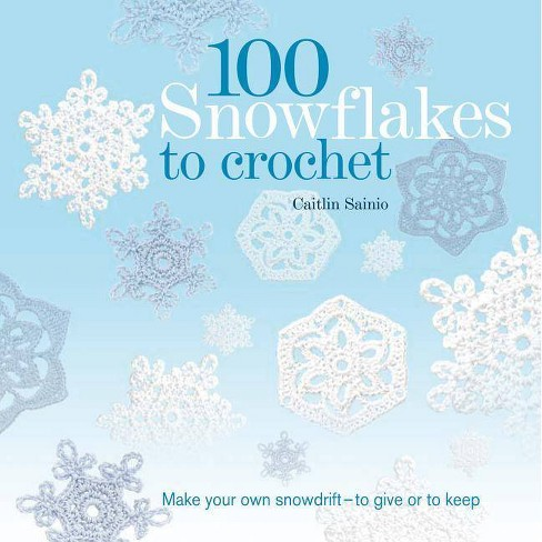 100 Snowflakes to Crochet - (Knit & Crochet) by  Caitlin Sainio (Paperback) - image 1 of 1