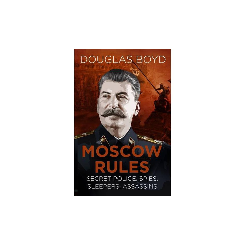 Moscow Rules : Secret Police, Spies, Sleepers, Assassins - by Douglas Boyd (Paperback)