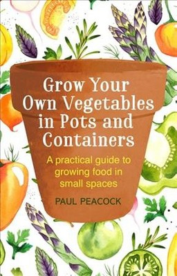 Grow Your Own Vegetables In Pots And Containers A Practical Guide To Growing Food Small Es Target