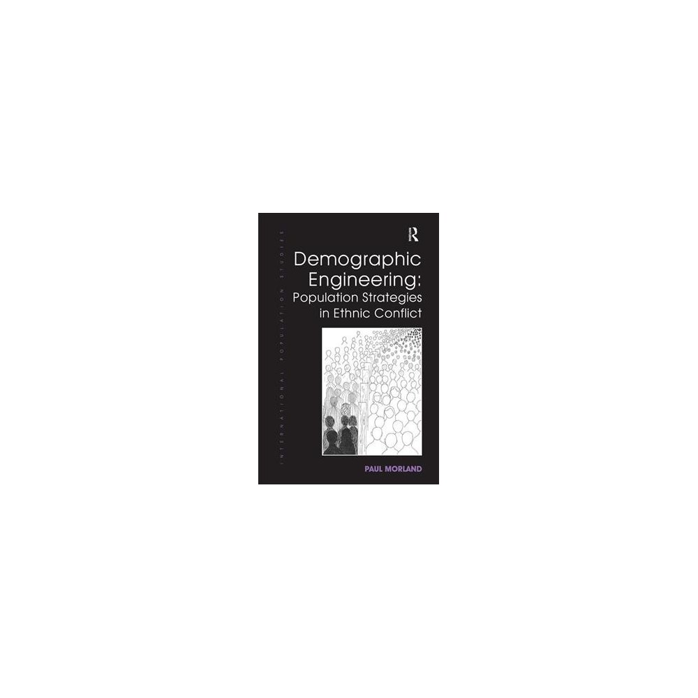 Demographic Engineering : Population Strategies in Ethnic Conflict - by Paul Morland (Paperback)