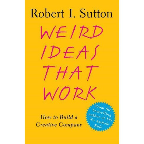 Weird Ideas That Work - by  Robert I Sutton (Paperback) - image 1 of 1