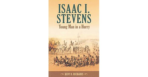 Isaac I. Stevens : Young Man in a Hurry (Revised) (Paperback) (Kent D. Richards) - image 1 of 1