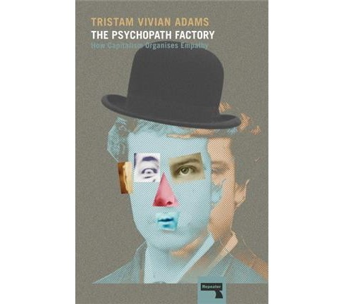 Psychopath Factory : How Capitalism Organises Empathy (Paperback) (Tristam Vivian Adams) - image 1 of 1