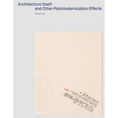 Architecture Itself and Other Postmodernization Effects - by  Sylvia Lavin (Paperback) - image 1 of 1