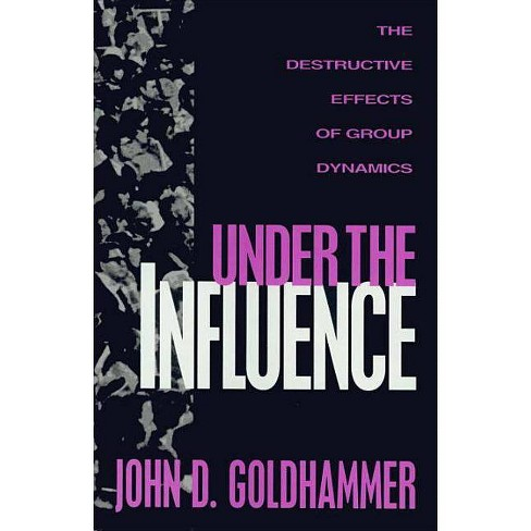 Under the Influence - by  John D Goldhammer (Hardcover) - image 1 of 1
