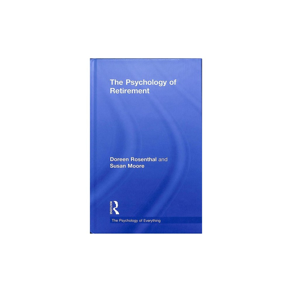 Psychology of Retirement - by Doreen Rosenthal & Susan Moore (Hardcover)