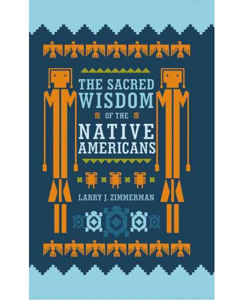 Sacred Wisdom of the Native Americans (Hardcover) (Larry J. Zimmerman) - image 1 of 1