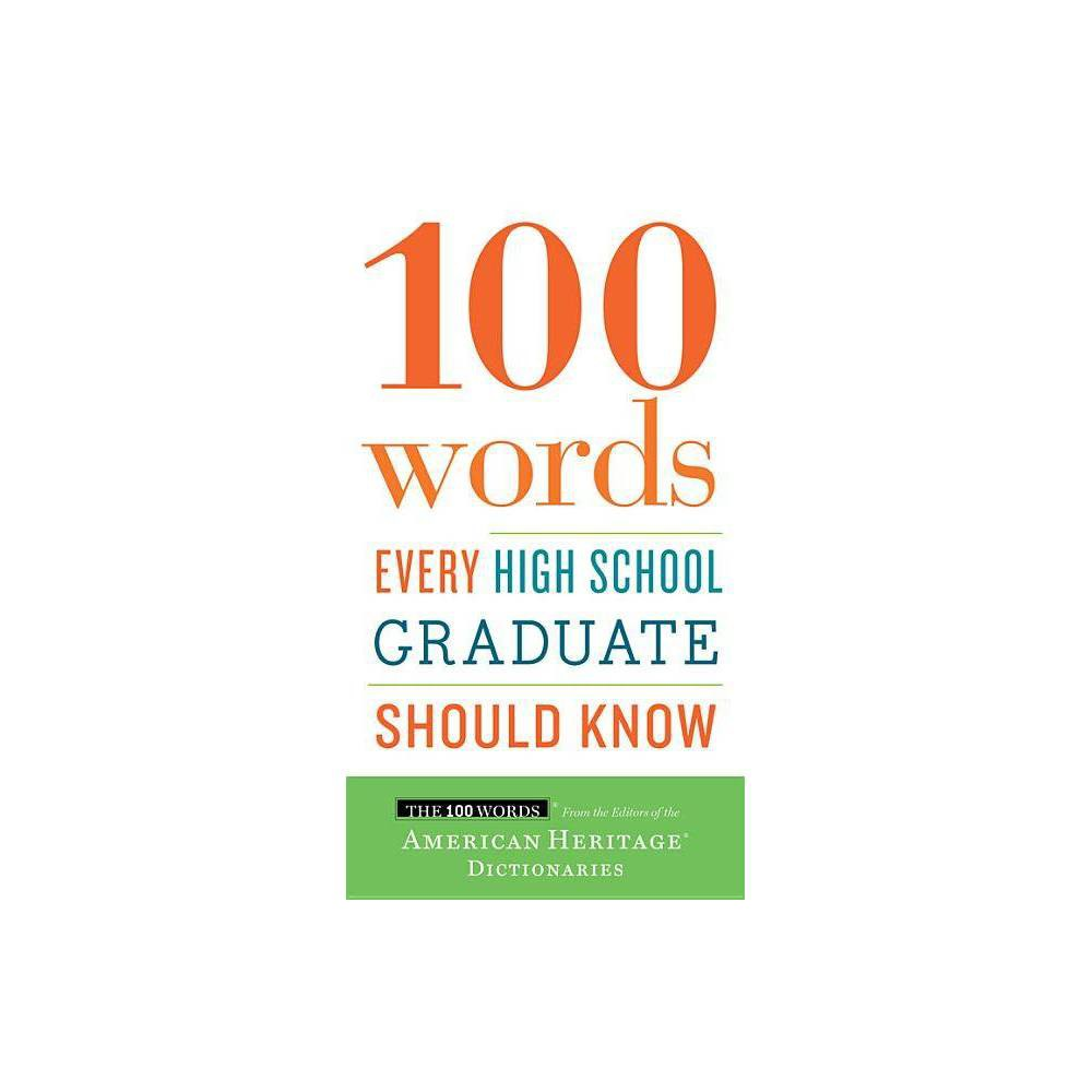 100 Words Every High School Graduate Should Know By Editors Of The American Heritage Dictionaries Paperback