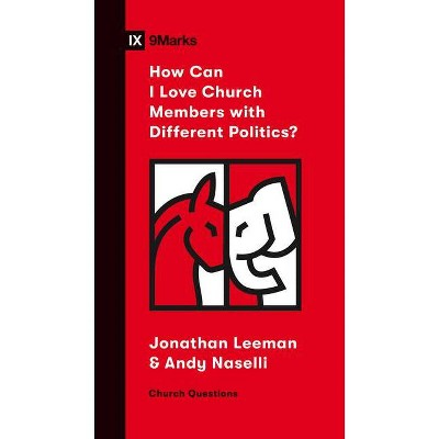 How Can I Love Church Members with Different Politics? - (Church Questions) by  Jonathan Leeman & Andy Naselli (Paperback)
