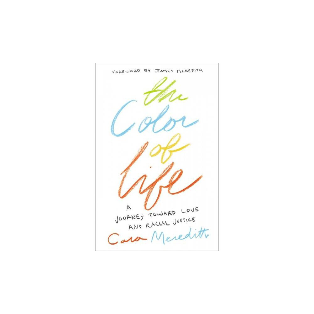 Color of Life : A Journey Toward Love and Racial Justice - by Cara Meredith (Paperback)