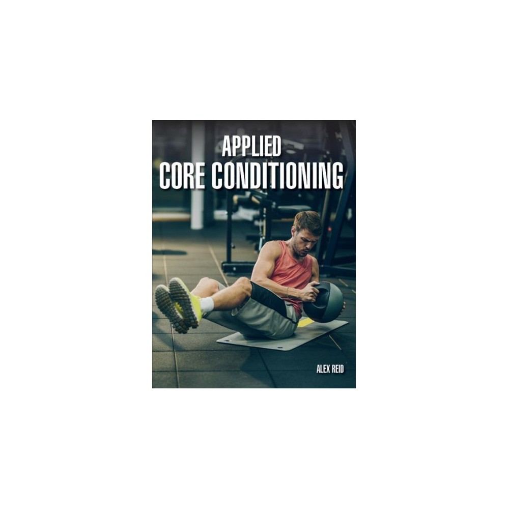 Applied Core Conditioning - 1 by Alex Reid (Paperback)