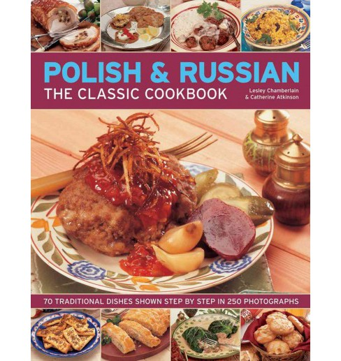 Polish & Russian : The Classic Cookbook - 70 Traditional Dishes Shown Step by Step in 250 Photographs - image 1 of 1