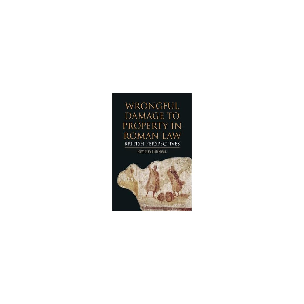 Wrongful Damage to Property in Roman Law : British Perspectives - (Hardcover)