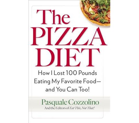 Pizza Diet : How I Lost 100 Pounds Eating My Favorite Food-And You Can, Too! (Paperback) (Pasquale - image 1 of 1