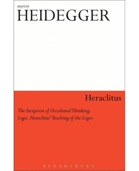 Heraclitus : The Inception of Occidental Thinking, Logic, and Teaching of the Logos -  New (Paperback) - image 1 of 1