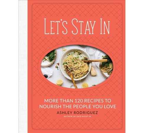 Let's Stay In : More Than 120 Recipes to Nourish the People You Love -  by Ashley Rodriguez (Hardcover) - image 1 of 1