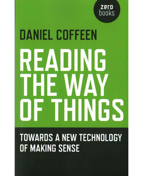Reading the Way of Things : Towards a New Technology of Making Sense (Paperback) (Daniel Coffeen) - image 1 of 1