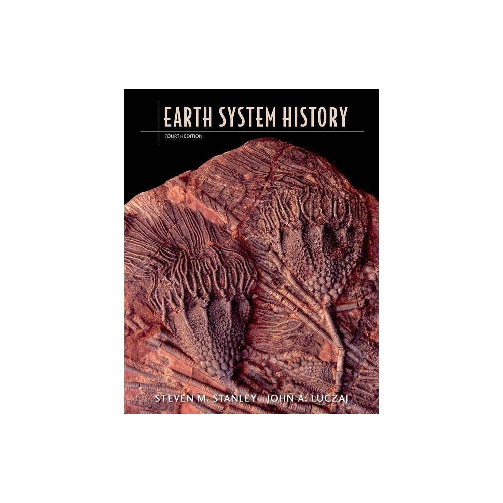 Earth System History - 4 Edition by Steven M Stanley & John A Luczaj (Paperback)