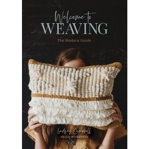 Welcome To Weaving The Modern Guide By Lindsey Campbell