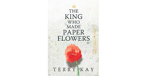 King Who Made Paper Flowers (Hardcover) (Terry Kay) - image 1 of 1