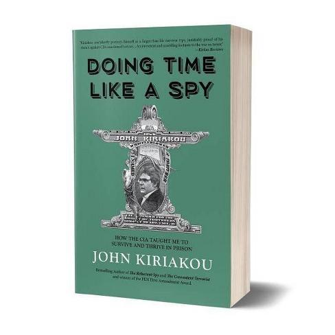 Doing Time Like a Spy - by  John Kiriakou (Paperback) - image 1 of 1