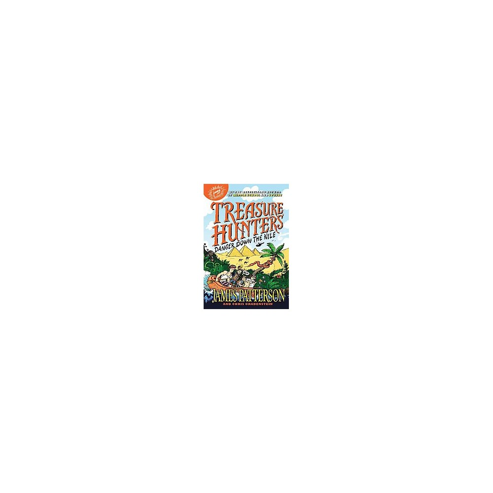 Treasure Hunters: Danger Down the Nile ( Treasure Hunters) (Hardcover) by James Patterson