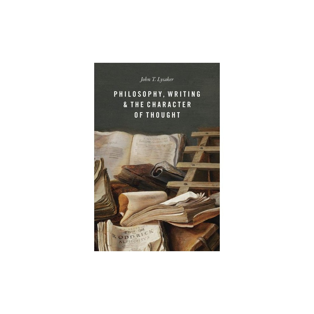 Philosophy, Writing, and the Character of Thought - by John T. Lysaker (Hardcover)