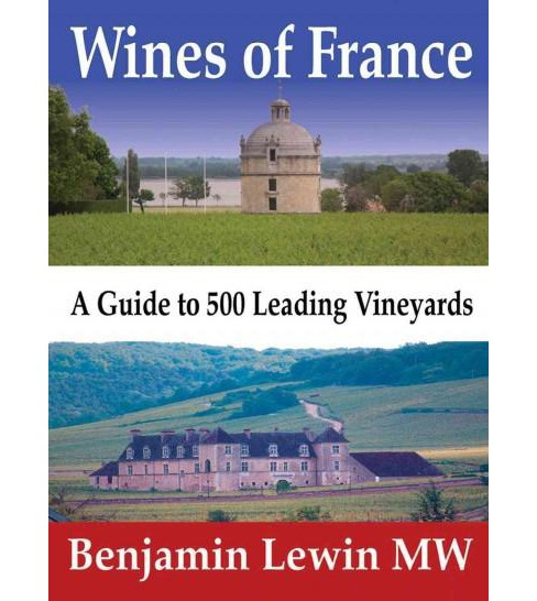 Wines of France : A Guide to 500 Leading Vineyards (Hardcover) (Benjamin Lewin) - image 1 of 1