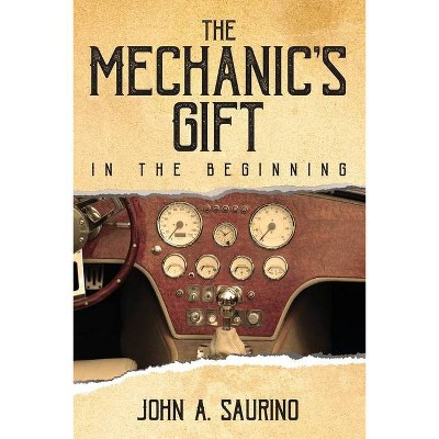 The Mechanic's Gift - by  John a Saurino (Paperback)