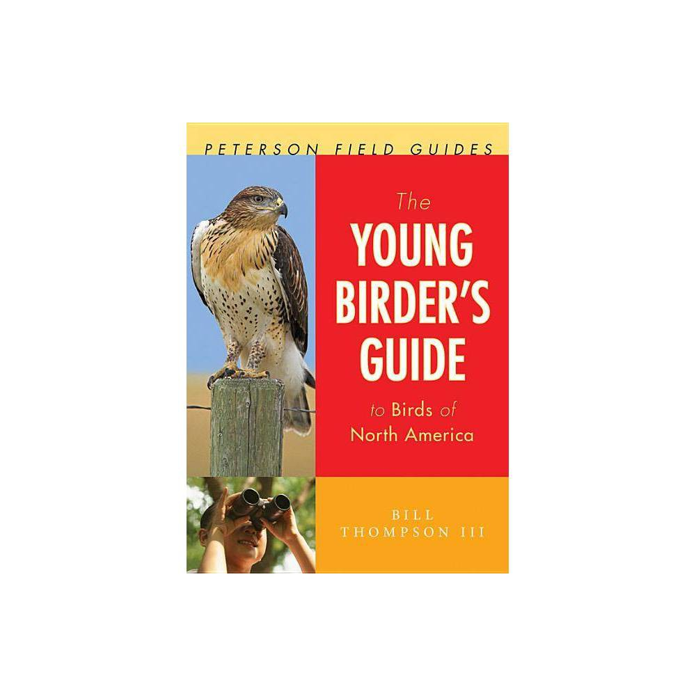 The Young Birder S Guide To Birds Of North America Peterson Field Guides Paperback By Bill Thompson Iii Paperback