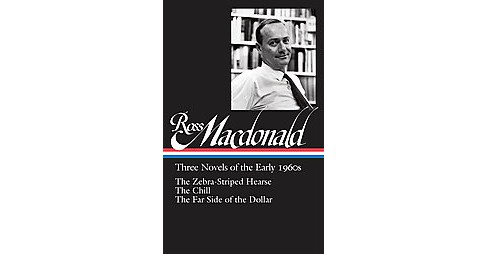 Ross Macdonald : Three Novels of the Early 1960s: The Zebra-Striped Hearse / The Chill / The Far Side of - image 1 of 1