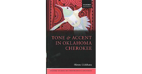 Tone and Accent in Oklahoma Cherokee (Hardcover) (Hiroto Uchihara) - image 1 of 1