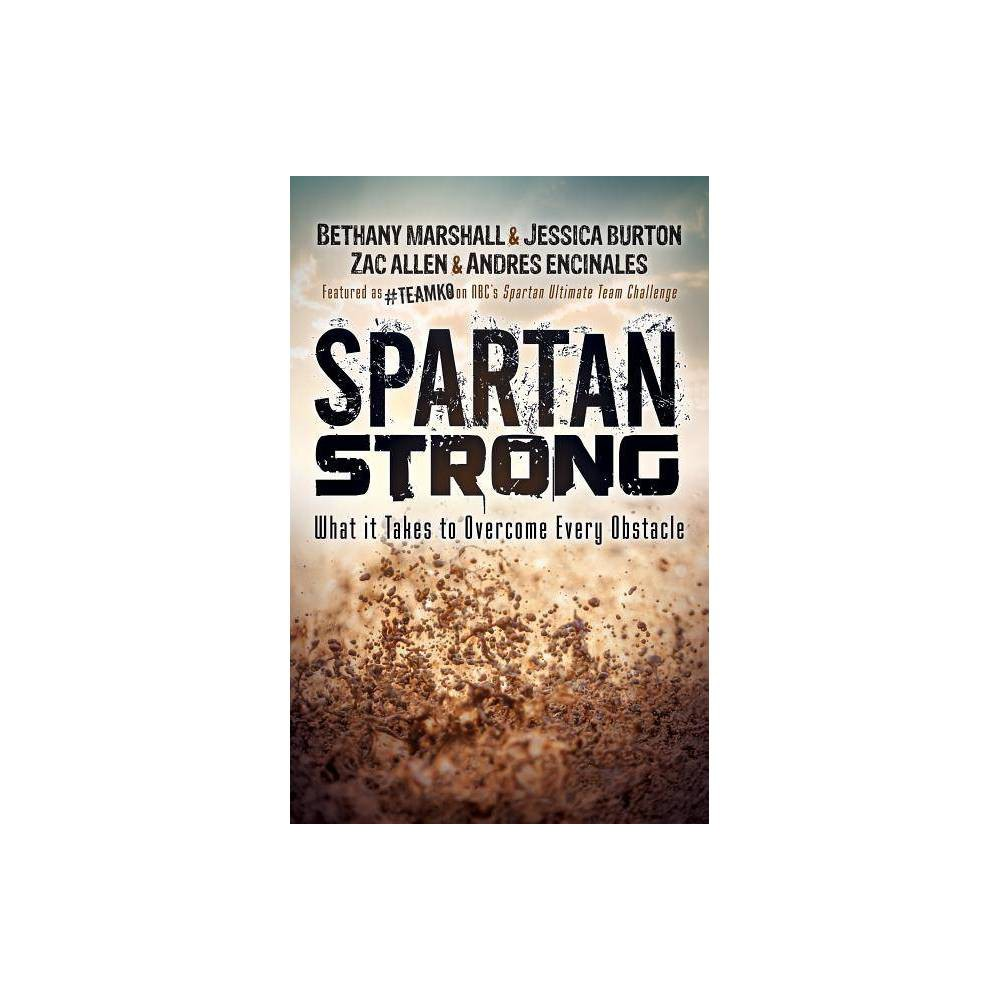 Spartan Strong - by Bethany Marshall & Jessica Burton & Zac Allen & Andres Encinales (Hardcover)