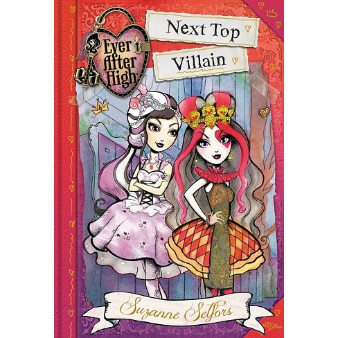 Ever After High: Next Top Villain ( Ever After High: A School Story) (Hardcover) by Suzanne Selfors - image 1 of 1